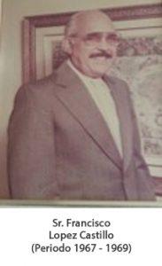 Sr. Francisco Lopez Castillo. Periodo 1967 — 1969